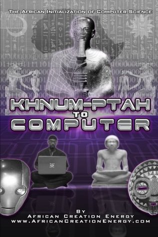 Khnum-Ptah to Computer: The African Initialization of Computer Science African Creation Energy