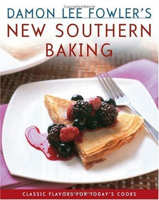Damon Lee Fowlers New Southern Baking: Classic Flavors for Todays Cook  by  Damon Lee Fowler