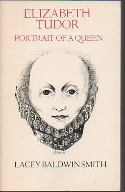 Elizabeth Tudor: Portrait of a Queen  by  Lacey Baldwin Smith