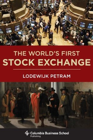 The World's First Stock Exchange by Lodewijk Petram