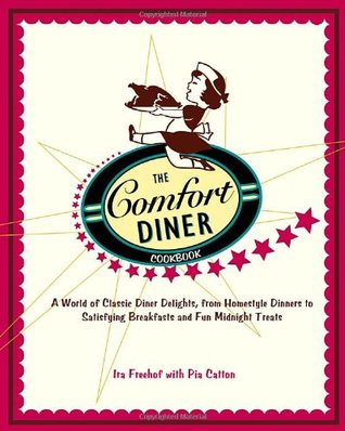 The Comfort Diner Cookbook: A World of Classic Diner Delights, from Homestyle Dinners to Satisfying Breakfasts and Fun Midnight Treats Ira Freehof