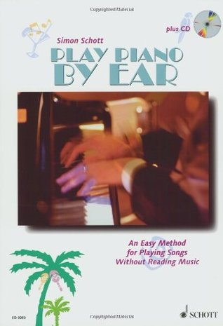 Play Piano Ear: An Easy Method for Playing Songs without Reading Music (Book & CD) by Simon Schott