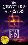 The Creature in the Case (Abhorsen, #3.5)