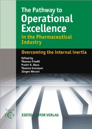 The Pathway to Operational Excellence in the Pharmaceutical Industry  by  Thomas Friedli