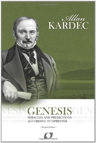 Genesis: Genesis - Miracles and Predictions According to Spiritism  by  Allan Kardec