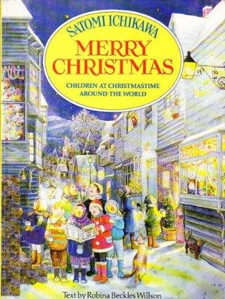 Merry Christmas : Children at Christmastime Around the World  by  Satomi Ichikawa