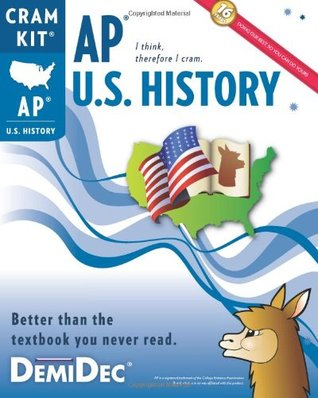 AP U.S. History Cram Kit: Better than the textbook you never read.  by  DemiDec