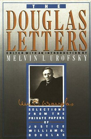 The Douglas letters: Selections from the private papers of Justice William O. Douglas  by  William O. Douglas