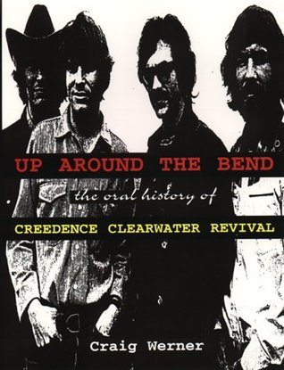 For the Record 7: Up around the Bend: The Oral History Of Creedence Clearwater Revival Craig Werner