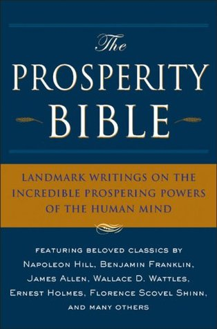 The Prosperity Bible: The Greatest Writings of All Time On The Secrets To Wealth And Prosperity  by  Napoleon Hill
