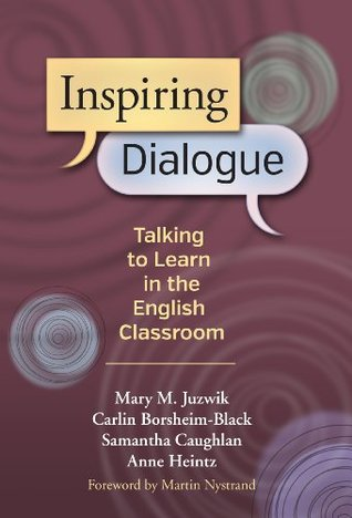 Inspiring Dialogue: Talking to Learn in the English Classroom  by  Mary M. Juzwik