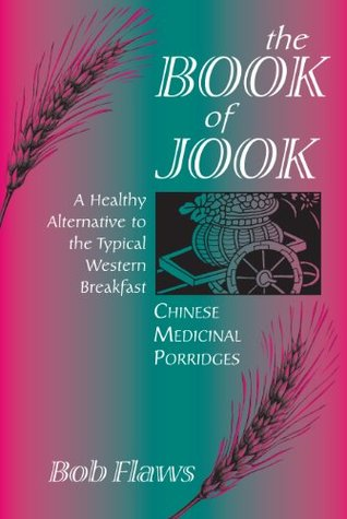 The Book of Jook: Chinese Medicinal Porridges, a Healthy Alternative to the Typical Western Breakfast  by  Bob Flaws