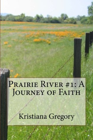 Prairie River #1: A Journey of Faith  by  Kristiana Gregory