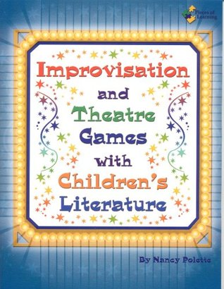 Improvisation and Theatre Games With Childrens Literature Nancy Polette