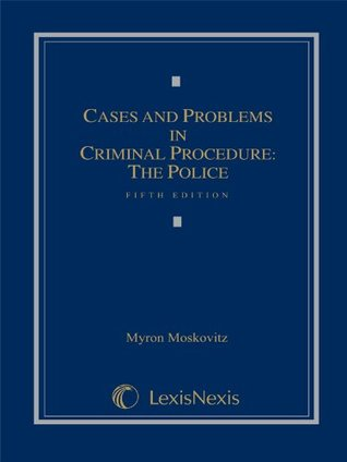 Cases & Problems in Criminal Procedure: The Police Myron Moskovitz