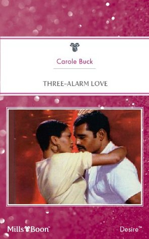 Mills & Boon : Three-Alarm Love Carole Buck