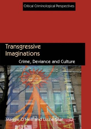 Transgressive Imaginations: Crime, Deviance and Culture (Critical Criminological Perspectives)  by  Dr Lizzie  Maggie / Seal ONeill
