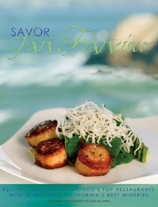 Savor San Francisco: Recipes from San Franciscos Top Restaurants with Wines from Californias Best Wineries (Savor Series of Cookbooks)  by  Elizabeth Alain