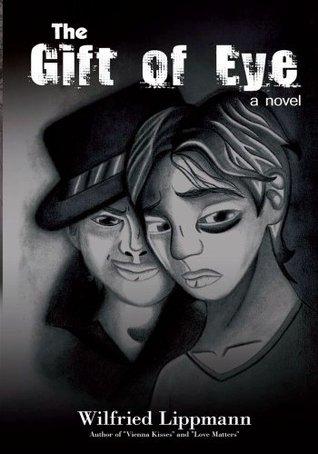 The Gift of Eye: A Novel Wilfried Lippmann