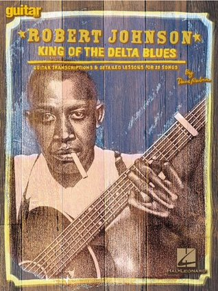 Robert Johnson - King of the Delta Blues: Guitar Transcriptions and Detailed Lessons for 29 Songs Dave Rubin