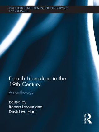 French Liberalism in the 19th Century: An Anthology (Routledge Studies in the History of Economics)  by  Robert Leroux