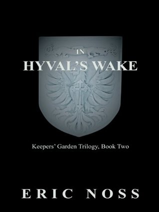 In Hyvals Wake: Keepers Garden Trilogy, Book Two  by  Eric Noss