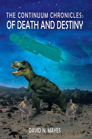 The Continuum Chronicles: Of Death and Destiny David N. Mayes