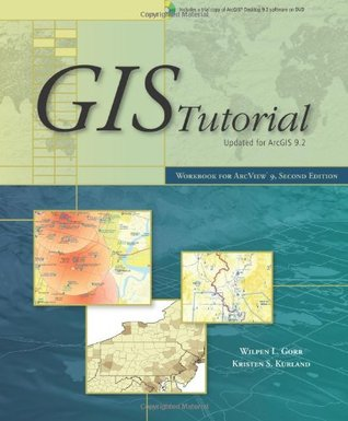 GIS Tutorial Updated for ArcGIS 9.2: Workbook for Arc View 9, 2nd Edition  by  Wilpen L. Gorr