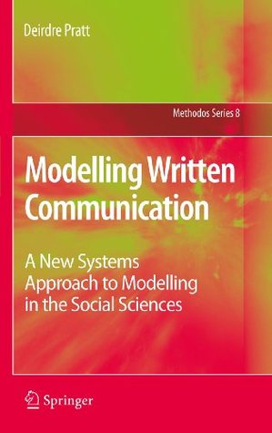 Modelling Written Communication: A New Systems Approach to Modelling in the Social Sciences (Methodos Series)  by  Deirdre Pratt