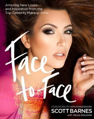 Face to Face: Amazing New Looks and Inspiration from the Top Celebrity Makeup Artist.  by  Scott Barnes by Scott Barnes