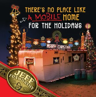 Theres No Place Like (A Mobile) Home For The Holidays: A Redneck Christmas  by  Jeff Foxworthy
