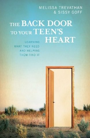 The Back Door To Your Teens Heart: Learning What They Need and Helping Them Find It  by  Melissa Trevathan