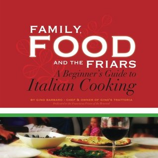 Family, Food and the Friars: A Beginners Guide to Italian Cooking  by  Gino Barbaro