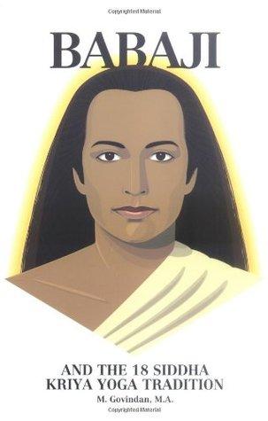 Babaji and the 18 Siddha Kriya Yoga Tradition  by  Marshall Govindan