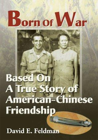 Born Of War: Based On A True Story of American-Chinese Friendship  by  David E. Feldman