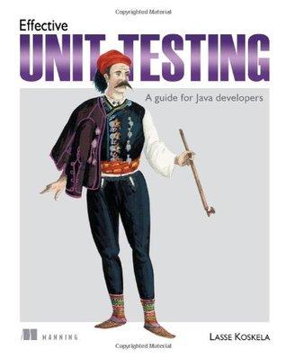 Effective Unit Testing: A guide for Java Developers Lasse Koskela