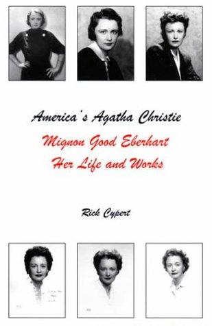 Americas Agatha Christie: Mignon Good Eberhart, Her Life and Works Rick Cypert