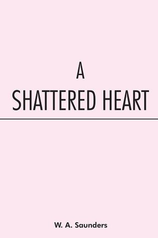 A Shattered Heart  by  W. A. Saunders
