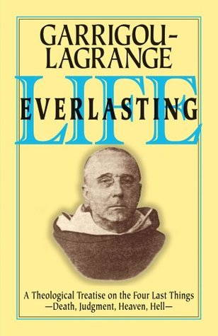 Life Everlasting and the Immensity of the Soul: A Theological Treatise on the Four Last Things: Death, Judgment, Heaven, Hell Reginald Garrigou-Lagrange