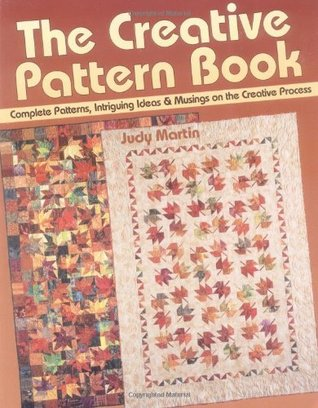 The Creative Pattern Book: Complete Patterns, Intriguing Ideas & Musings on the Creative Process Judy Martin