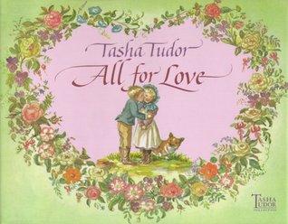 Tasha Tudor: All for Love (illustrated book)