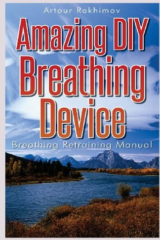 Amazing DIY Breathing Device: Breathing Retraining Manual Artour Rakhimov