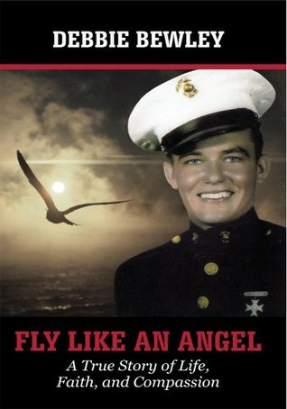 Fly Like an Angel : A True Story of Life, Faith and Compassion Debbie Bewley