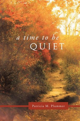A Time To Be Quiet  by  Patricia M. Plummer