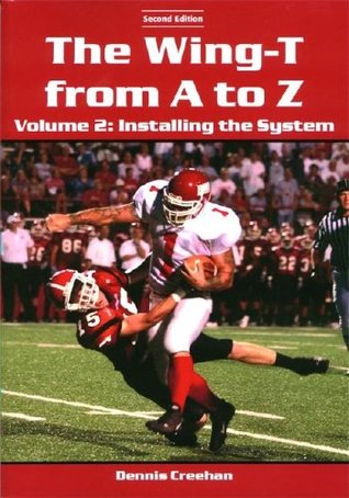 The Wing-T From A To Z: Vol. 2: Installing The System  by  Dennis Creehan