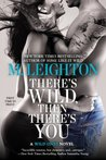 There's Wild, Then There's You (The Wild Ones, #3)