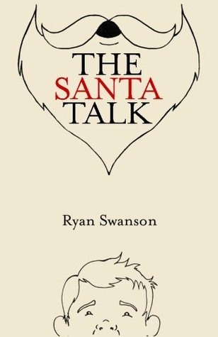 The Santa Talk: How I Learned to Talk to Kids About Santa  by  Ryan Swanson
