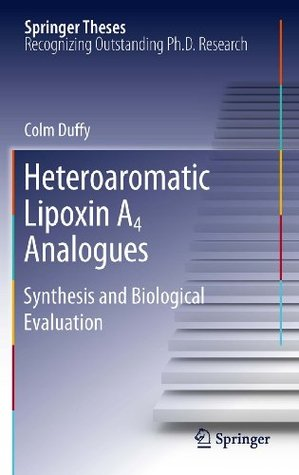 Heteroaromatic Lipoxin A4 Analogues: Synthesis and Biological Evaluation  by  Colm Duffy