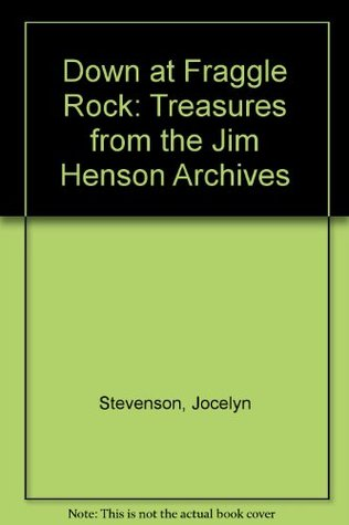 Down at Fraggle Rock: Treasures from the Jim Henson Archives  by  Jocelyn Stevenson