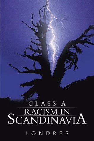 Class A racism in Scandinavia  by  Londres